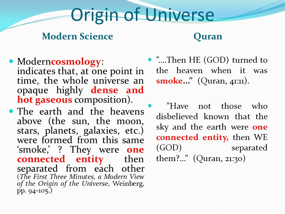 Origin of Universe Modern ScienceQuran Moderncosmology: indicates that, at one point in time, the whole universe an opaque highly dense and hot gaseou