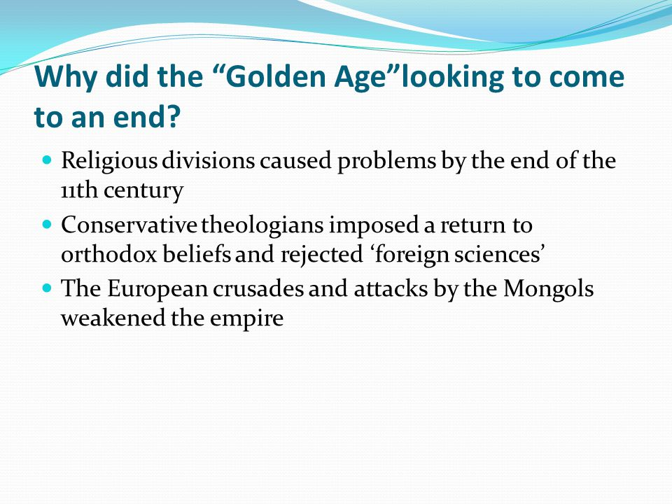 """Why did the """"Golden Age""""looking to come to an end? Religious divisions caused problems by the end of the 11th century Conservative theologians imposed"""