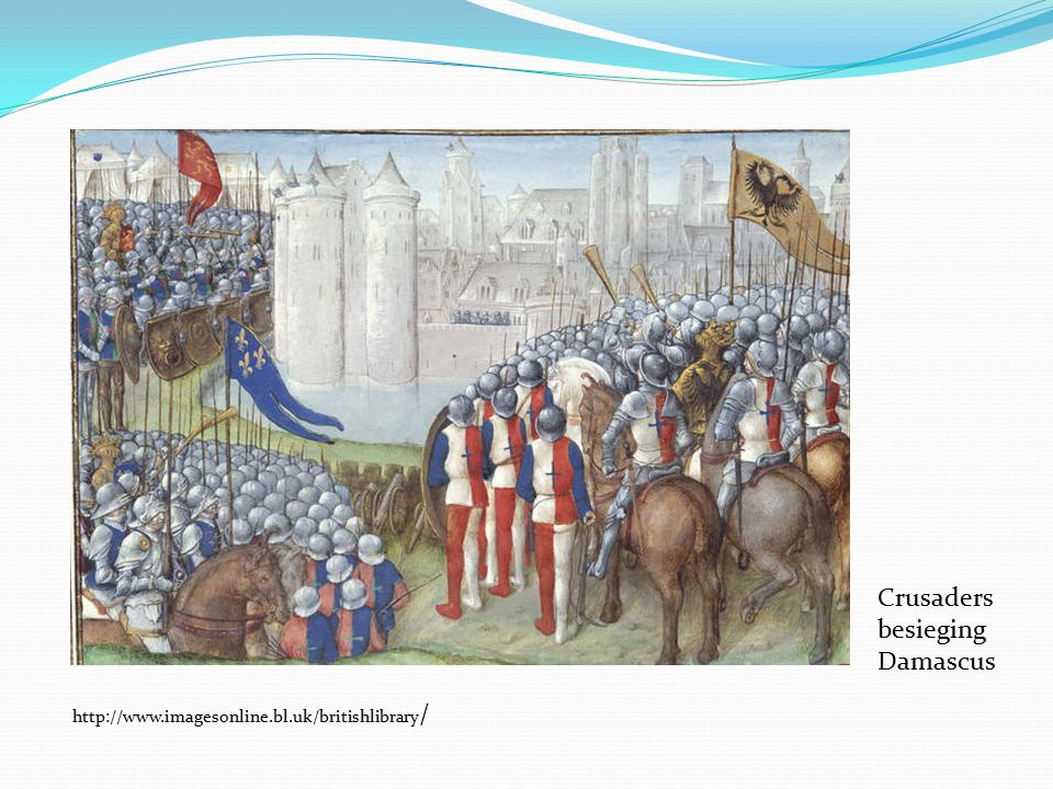 Crusaders besieging Damascus http://www.imagesonline.bl.uk/britishlibrary /
