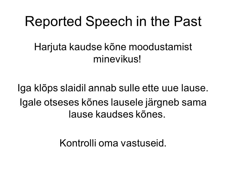 Reported Speech in the Past Harjuta kaudse kõne moodustamist minevikus.