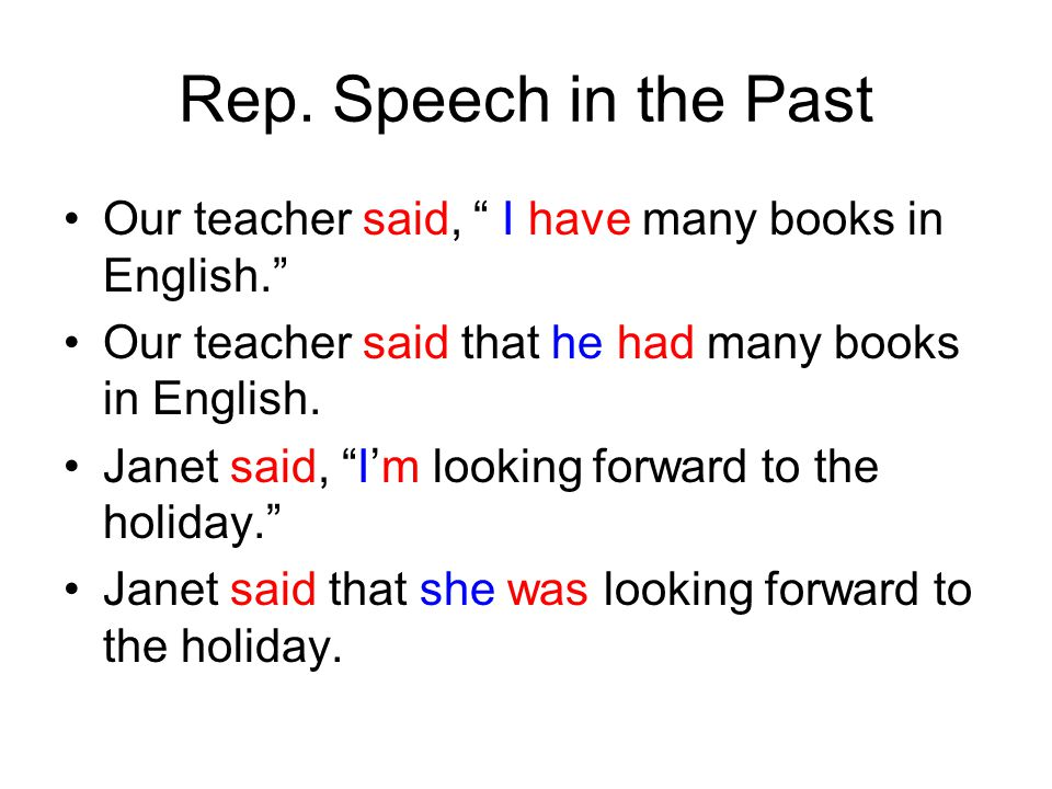 """Rep. Speech in the Past Our teacher said, """" I have many books in English."""" Our teacher said that he had many books in English. Janet said, """"I'm lookin"""