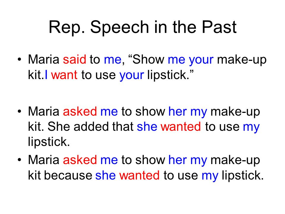 """Rep. Speech in the Past Maria said to me, """"Show me your make-up kit.I want to use your lipstick."""" Maria asked me to show her my make-up kit. She added"""