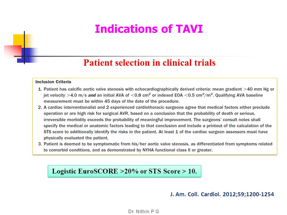 Indications of TAVI A Symptomatic severe calcific Aortic Stenosis [trileaflet] who have aortic and vascular anatomy suitable for TAVR and a predicted survival >12 months, and who have a prohibitive surgical risk as defined by an estimated 50% or greater risk of mortality or irreversible morbidity at 30 days or other factors such as frailty, prior radiation therapy, porcelain aorta, and severe hepatic or pulmonary disease.