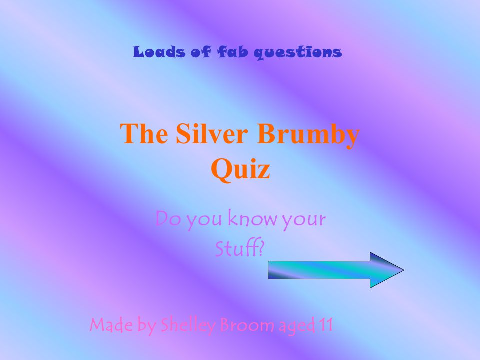 The Silver Brumby Quiz Do you know your Stuff? Made by Shelley Broom aged 11 Loads of fab questions