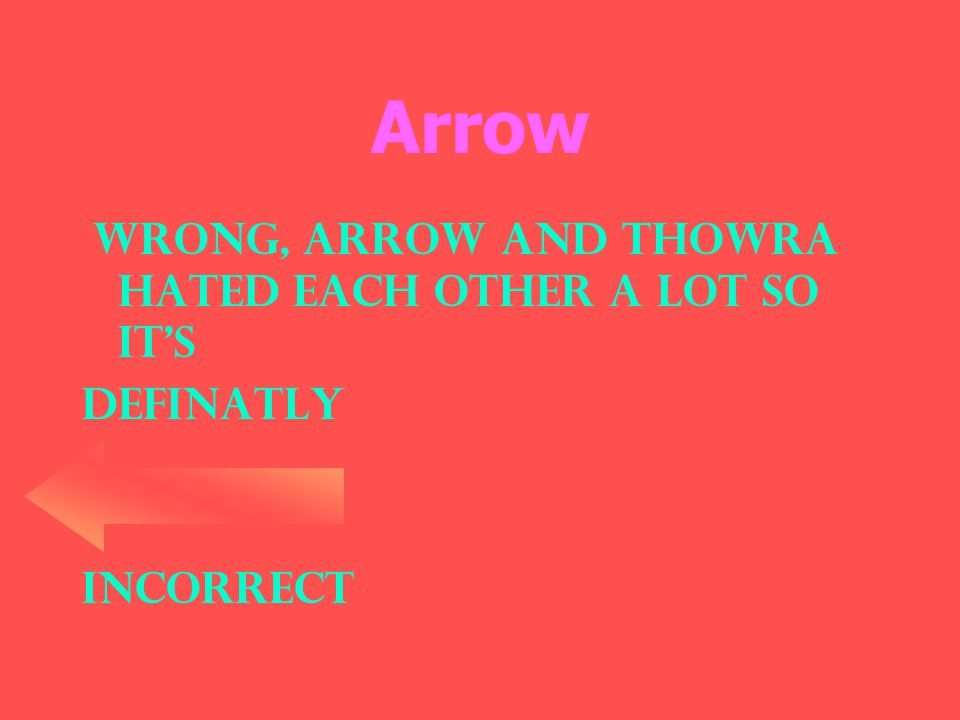 Arrow Wrong, Arrow and Thowra hated each other a lot so it's DEFINATLY Incorrect