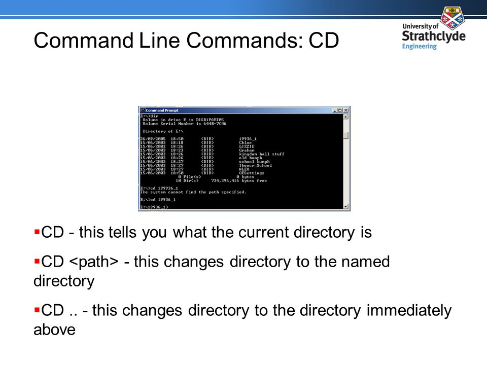 Command Line Commands: CD  CD - this tells you what the current directory is  CD - this changes directory to the named directory  CD..