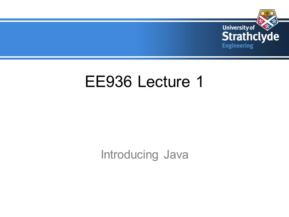 EE936 Lecture 1 Introducing Java