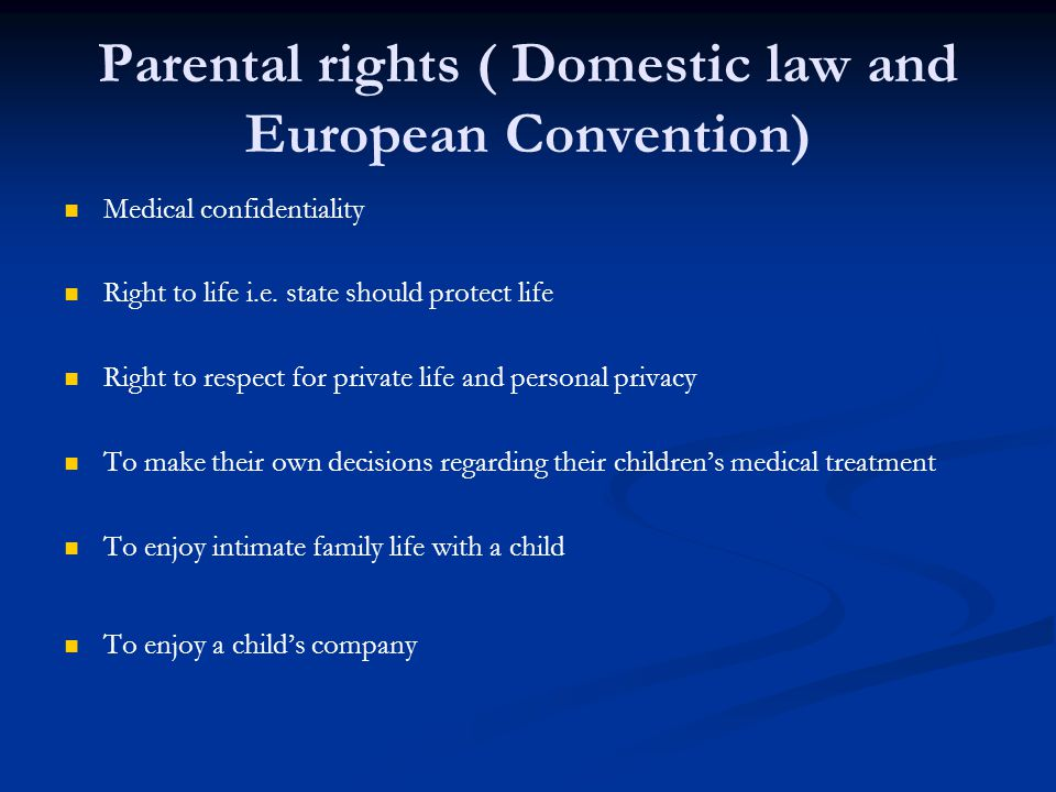 Parental rights ( Domestic law and European Convention) Medical confidentiality Right to life i.e.