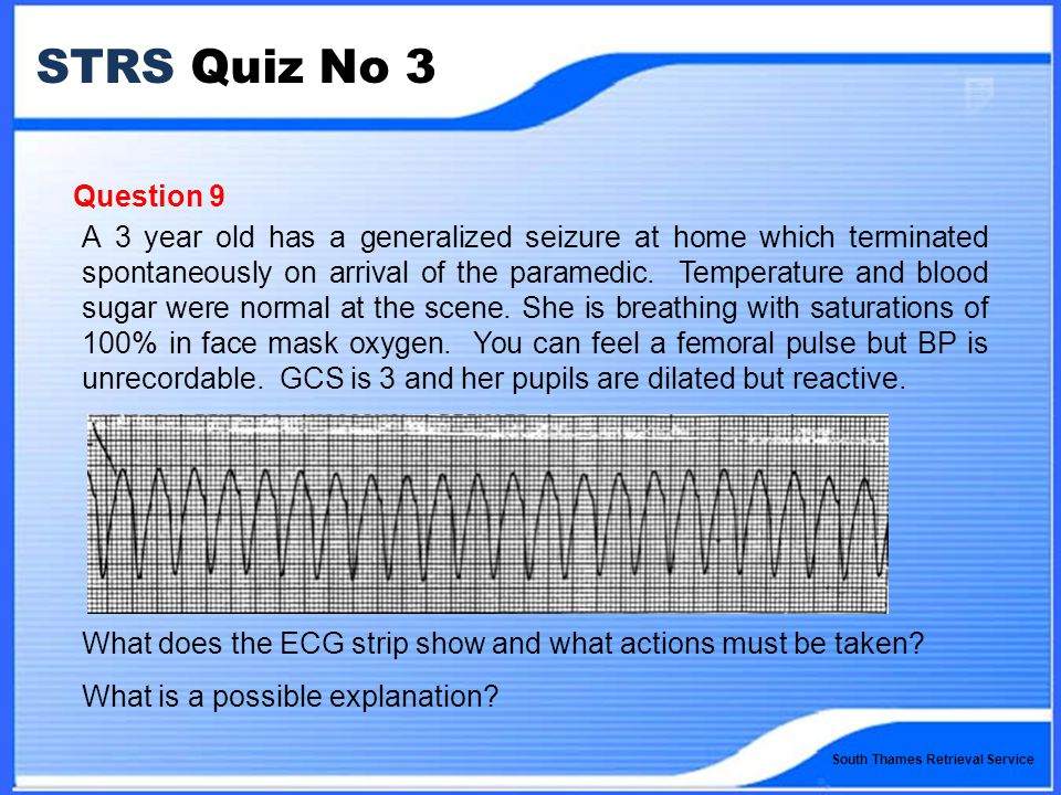 South Thames Retrieval Service STRS Quiz No 3 Question 9 A 3 year old has a generalized seizure at home which terminated spontaneously on arrival of the paramedic.