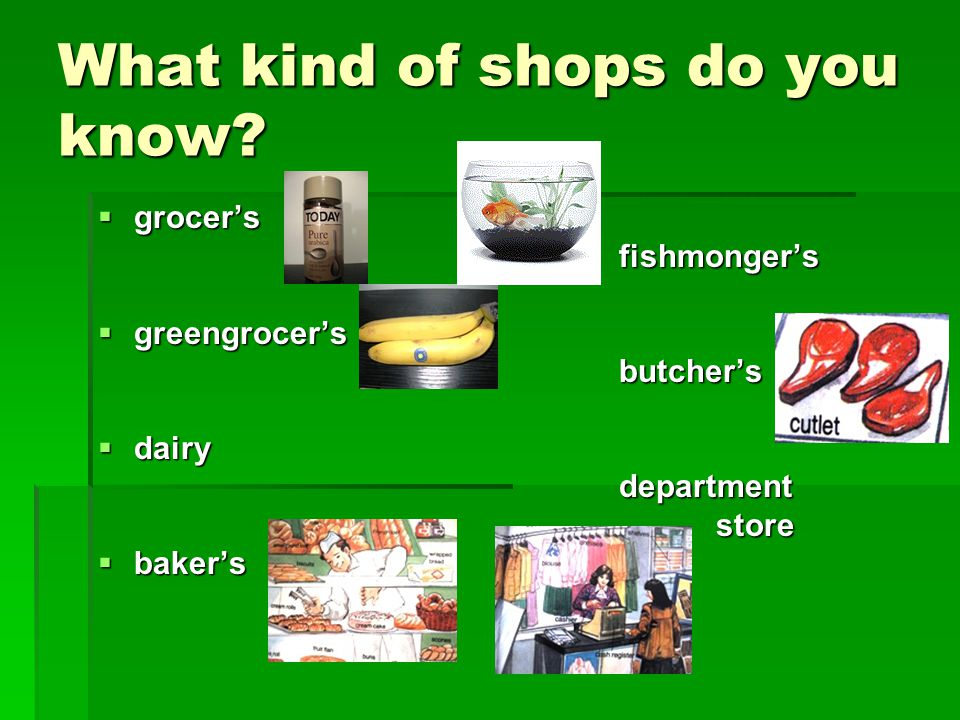 What kind of shops do you know.