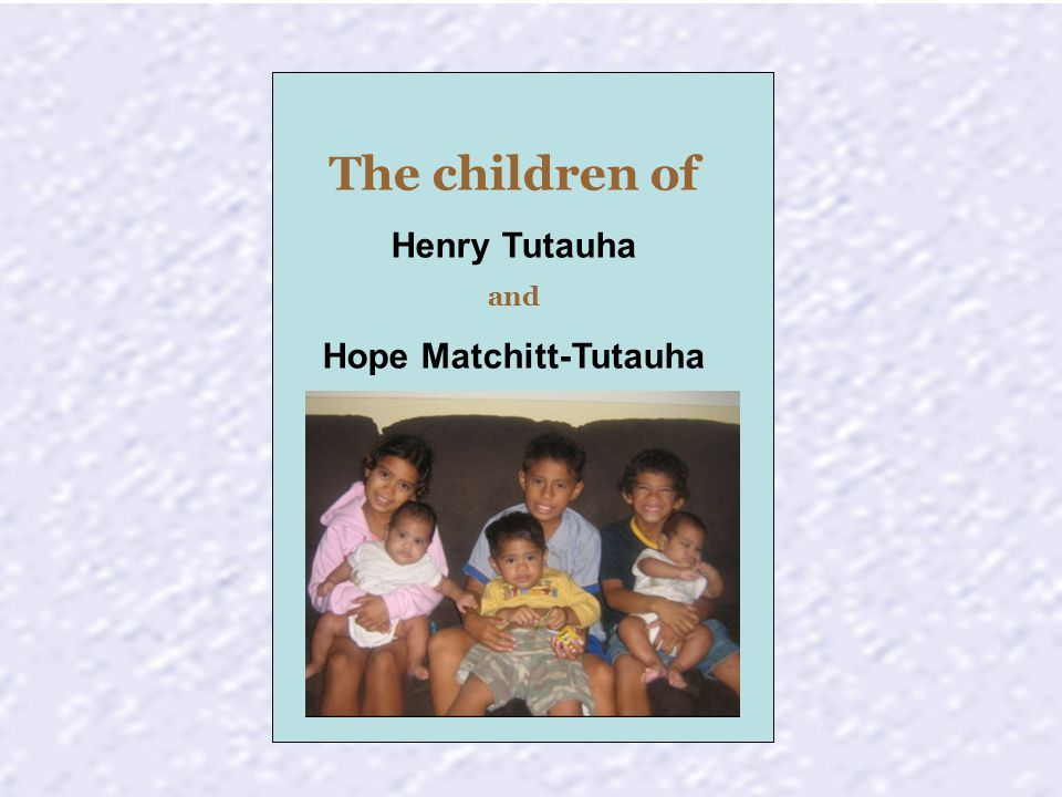 The children of Henry Tutauha and Hope Matchitt-Tutauha