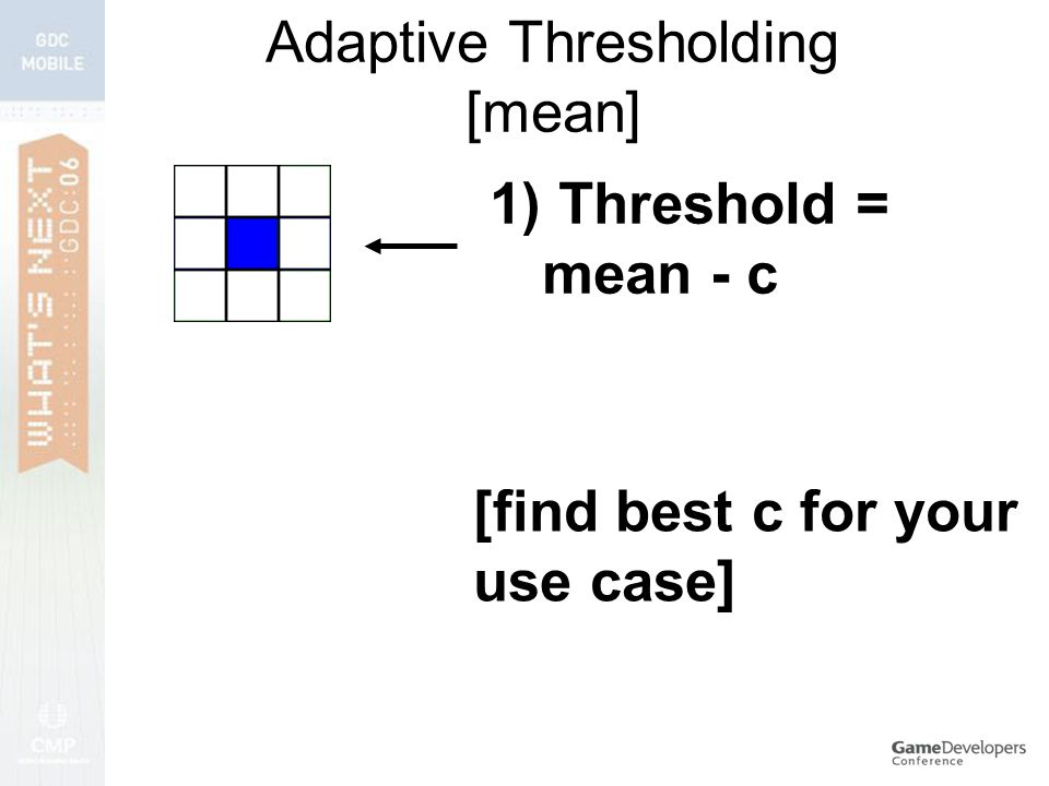 Adaptive Thresholding [mean] 1) Threshold = mean - c [find best c for your use case]