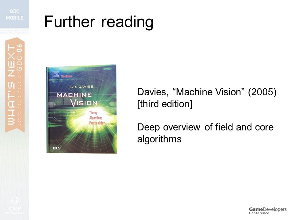 Further reading Davies, Machine Vision (2005) [third edition] Deep overview of field and core algorithms