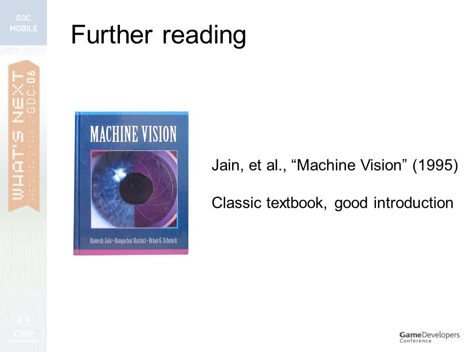 Further reading Jain, et al., Machine Vision (1995) Classic textbook, good introduction