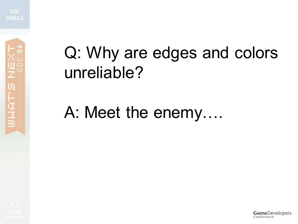 Q: Why are edges and colors unreliable A: Meet the enemy….