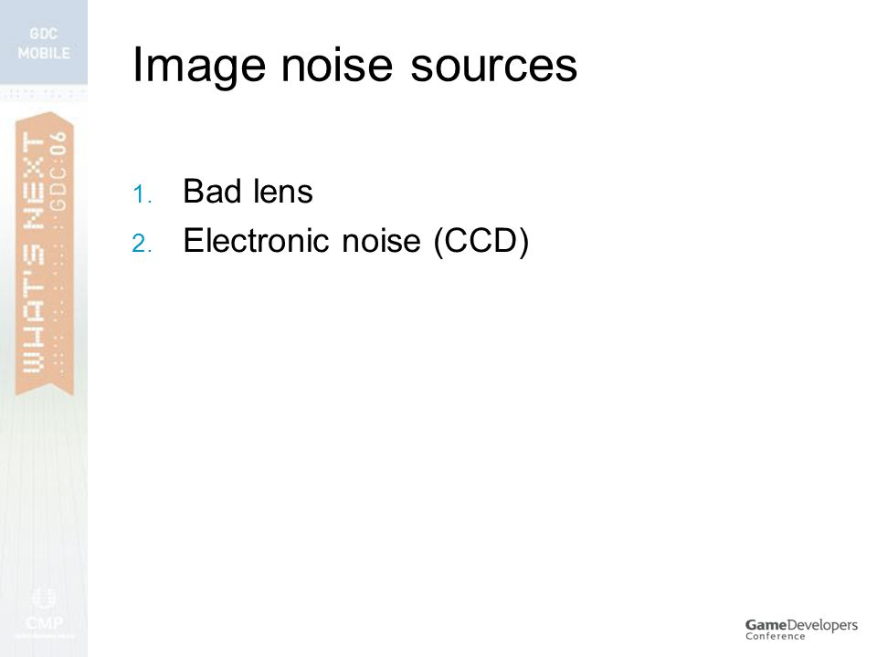 Image noise sources  Bad lens  Electronic noise (CCD)