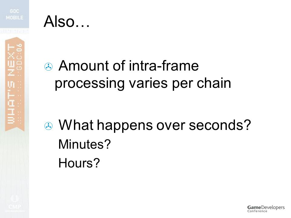 Also…  Amount of intra-frame processing varies per chain  What happens over seconds.