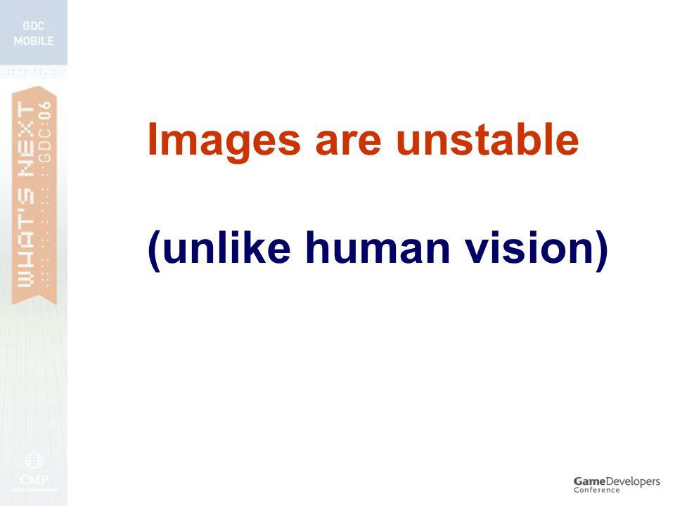(unlike human vision)