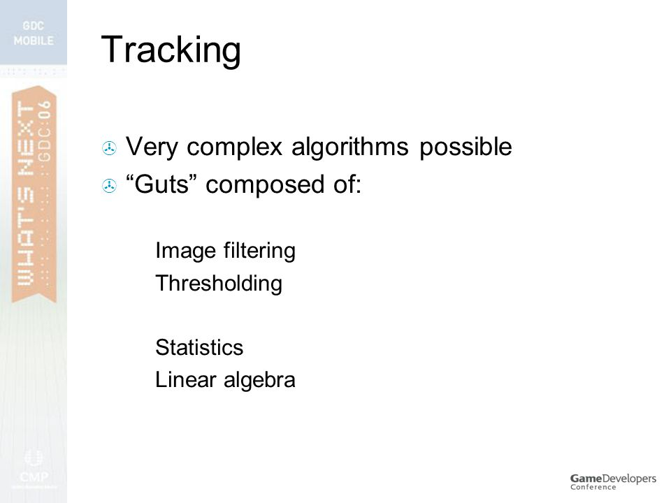 Tracking  Very complex algorithms possible  Guts composed of:  Image filtering  Thresholding  Statistics  Linear algebra