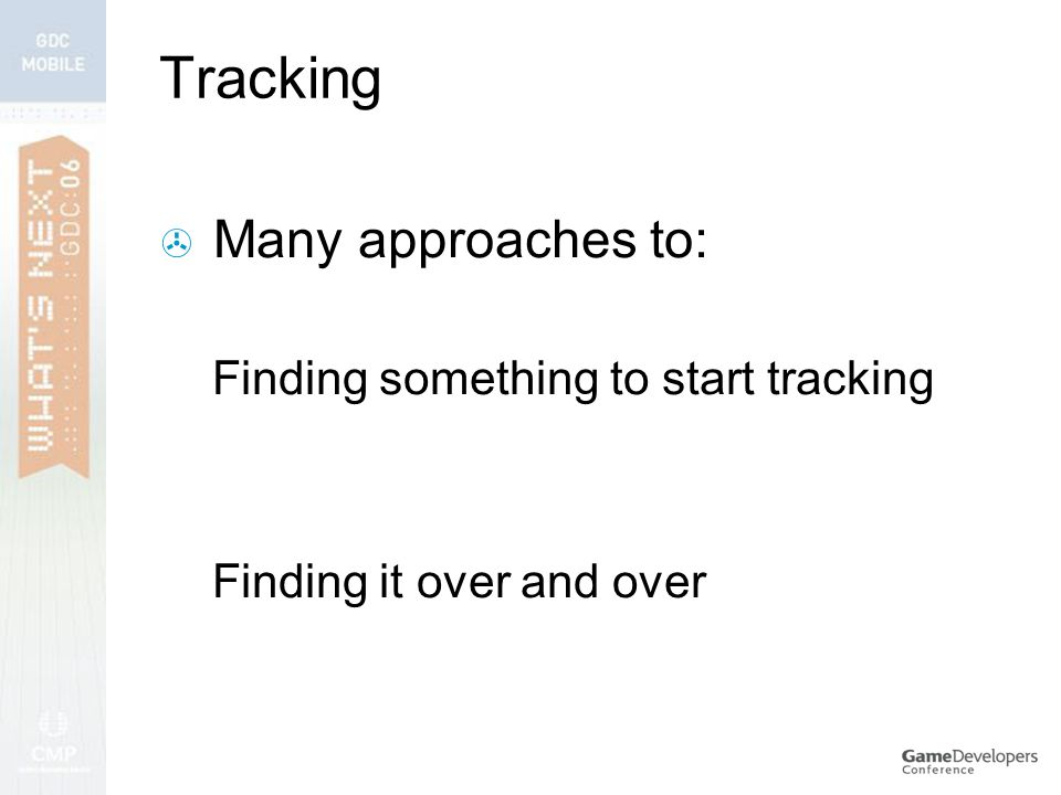 Tracking  Many approaches to: Finding something to start tracking Finding it over and over