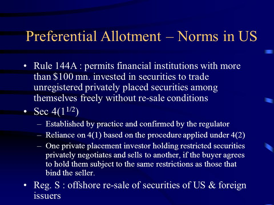 Preferential Allotment - Norms in US Resale of 'restricted securities' - Rule 144 : –Securities are to be fully paid up. –Ordinary Brokerage Transacti
