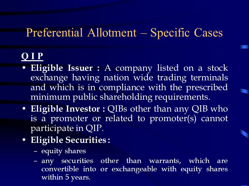 Preferential Allotment – Specific Cases Preferential Allotment to NRIs / FIIs Issue of Shares / Convertibles / NCDs to NRIs / FIIs is regulated under