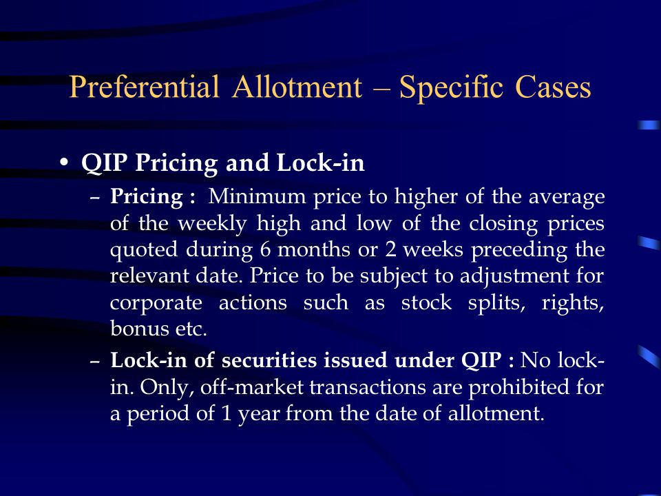 Preferential Allotment – Specific Cases QIP Issue Structure – Maximum Limit : 5 times the net worth of the issuer in any year. – Minimum Placement to