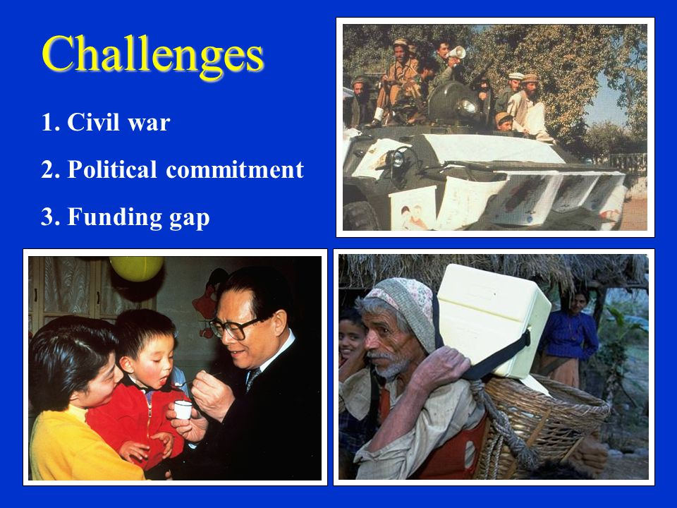 Challenges 1. Civil war 2. Political commitment 3. Funding gap