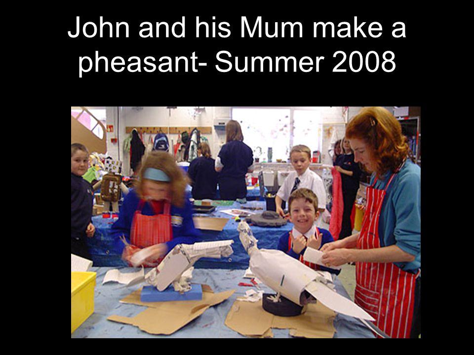 John and his Mum make a pheasant- Summer 2008