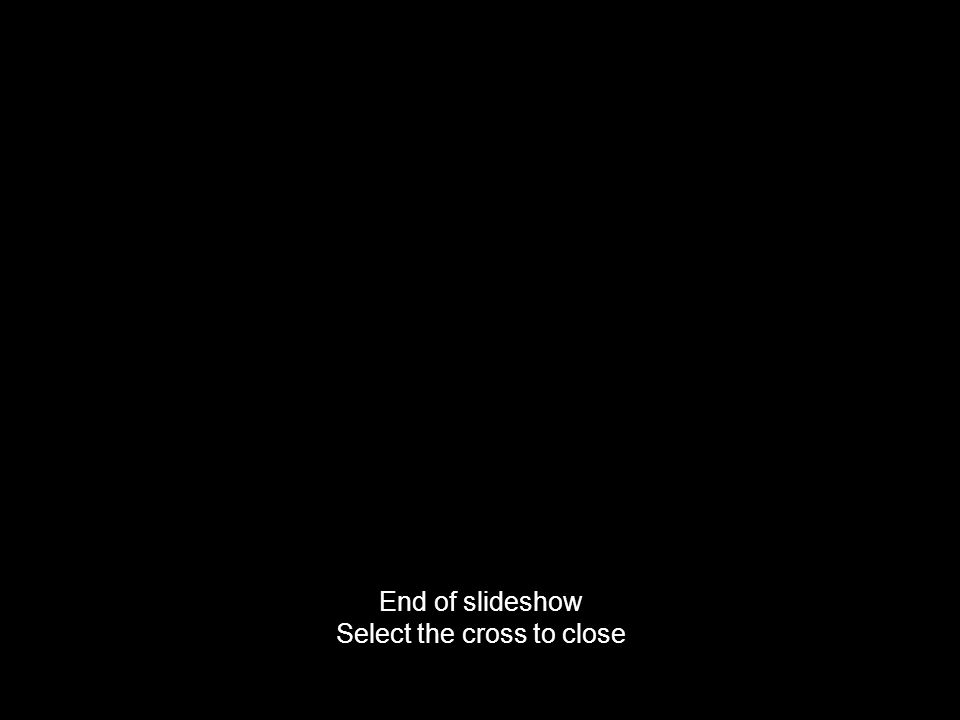 End of slideshow Select the cross to close