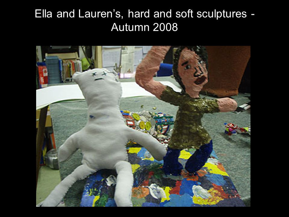Ella and Lauren's, hard and soft sculptures - Autumn 2008