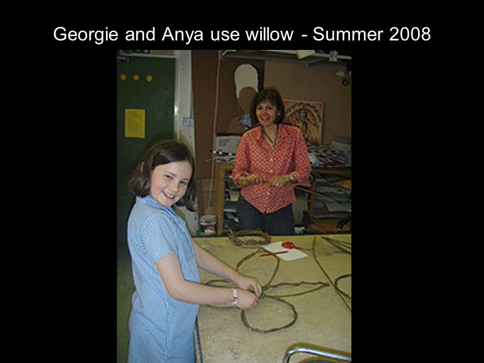 Georgie and Anya use willow - Summer 2008