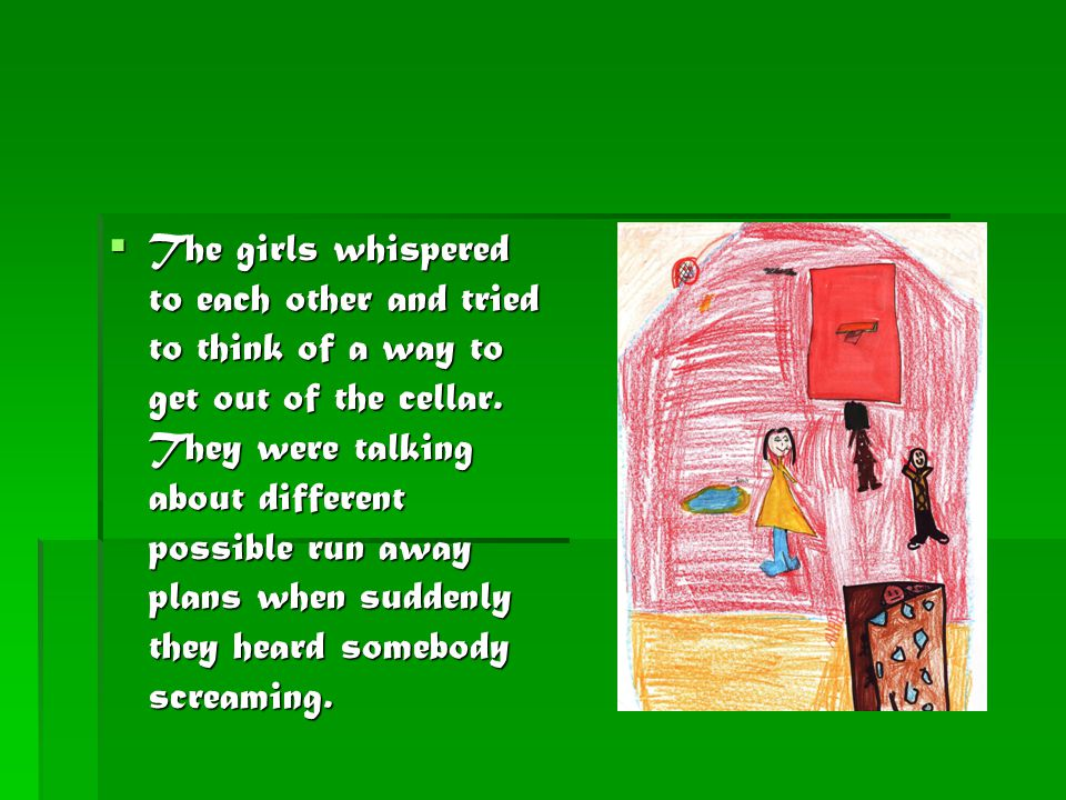 TTTThe girls whispered to each other and tried to think of a way to get out of the cellar.