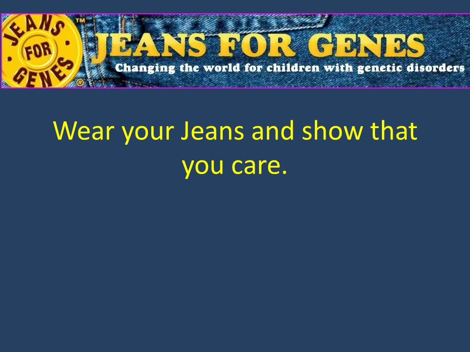Wear your Jeans and show that you care.