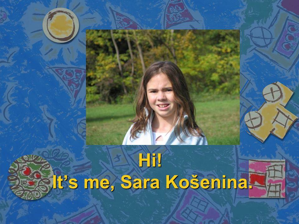Hi! It's me, Sara Košenina.