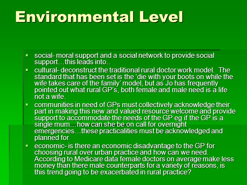 Environmental Level  social- moral support and a social network to provide social support…this leads into..  cultural- deconstruct the traditional r
