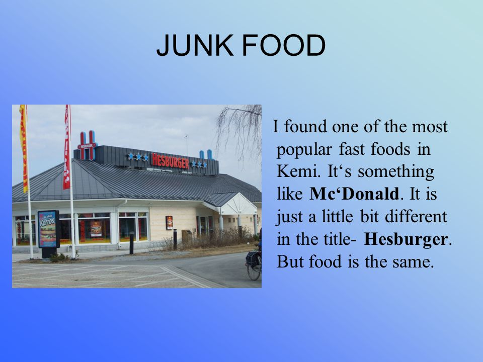 JUNK FOOD I found one of the most popular fast foods in Kemi.