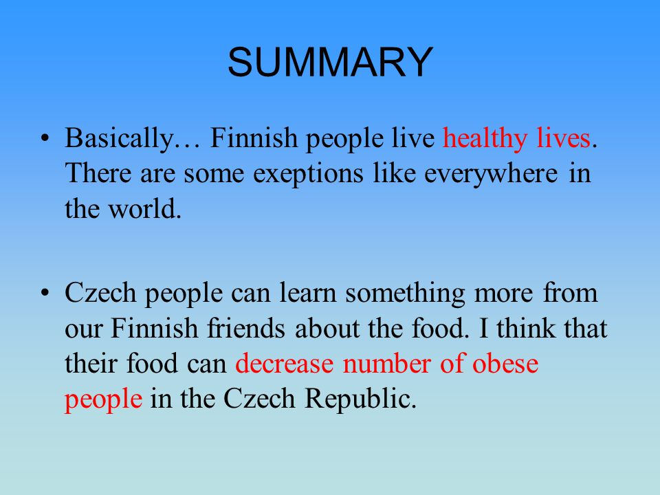 SUMMARY Basically… Finnish people live healthy lives. There are some exeptions like everywhere in the world. Czech people can learn something more fro