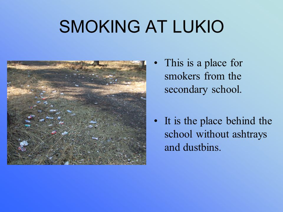 SMOKING AT LUKIO This is a place for smokers from the secondary school.