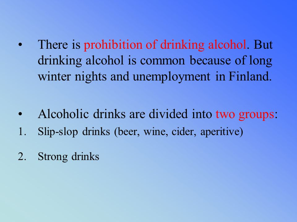 There is prohibition of drinking alcohol. But drinking alcohol is common because of long winter nights and unemployment in Finland. Alcoholic drinks a