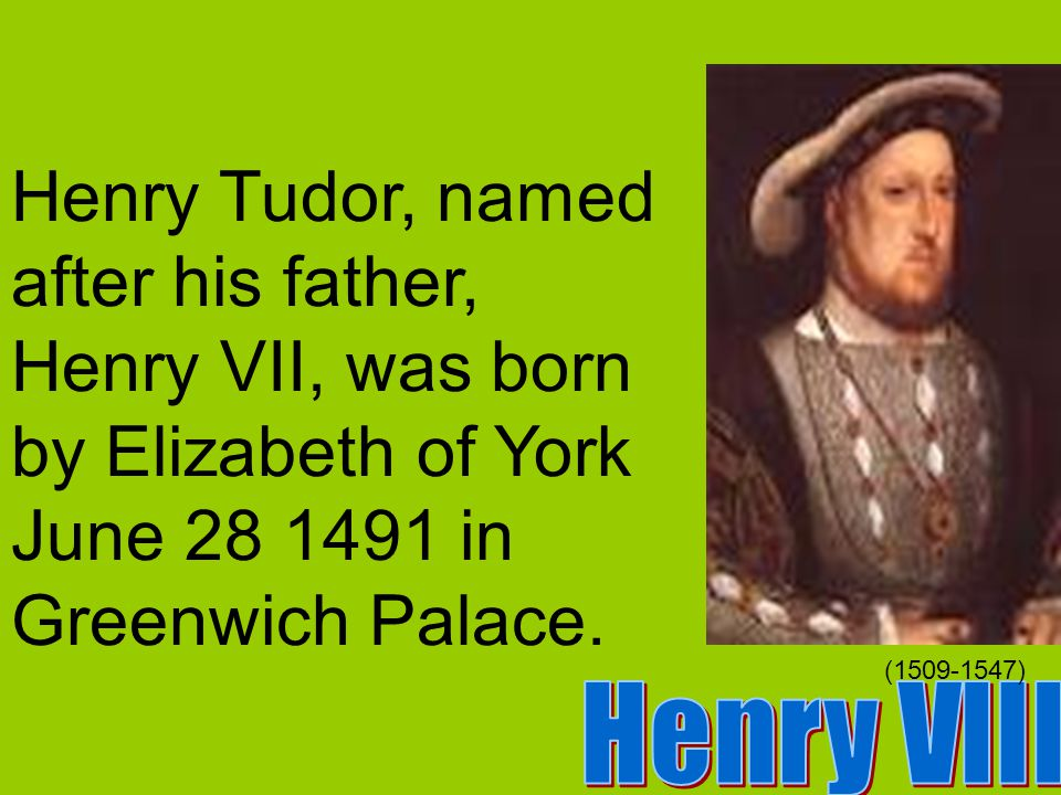 Henry VII is also known as Henry Tudor.