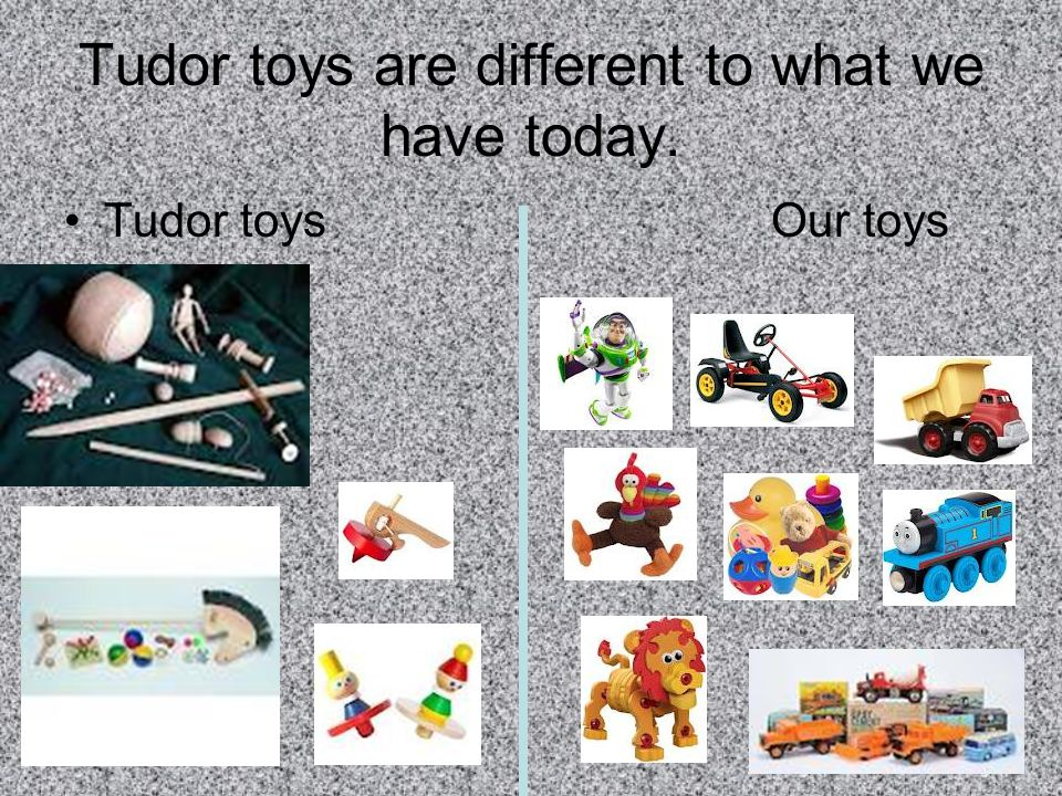 Tudor toys are different to what we have today. Tudor toys Our toys