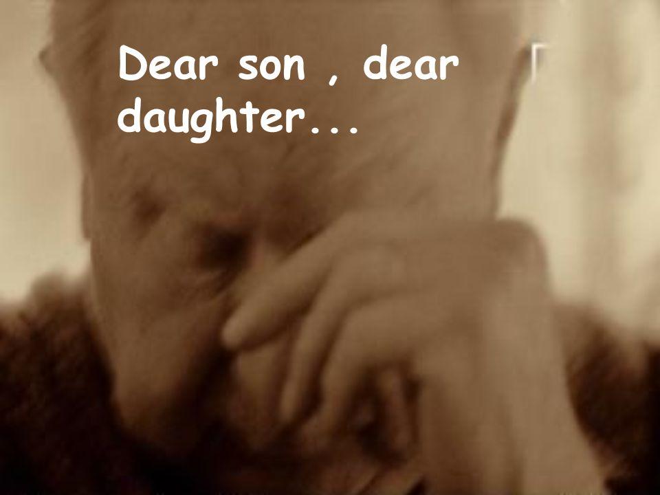 Dear son, dear daughter...