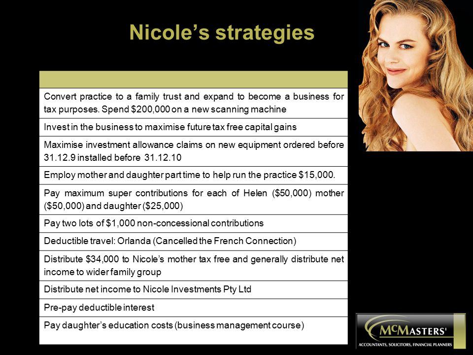 Nicole's strategies Convert practice to a family trust and expand to become a business for tax purposes.