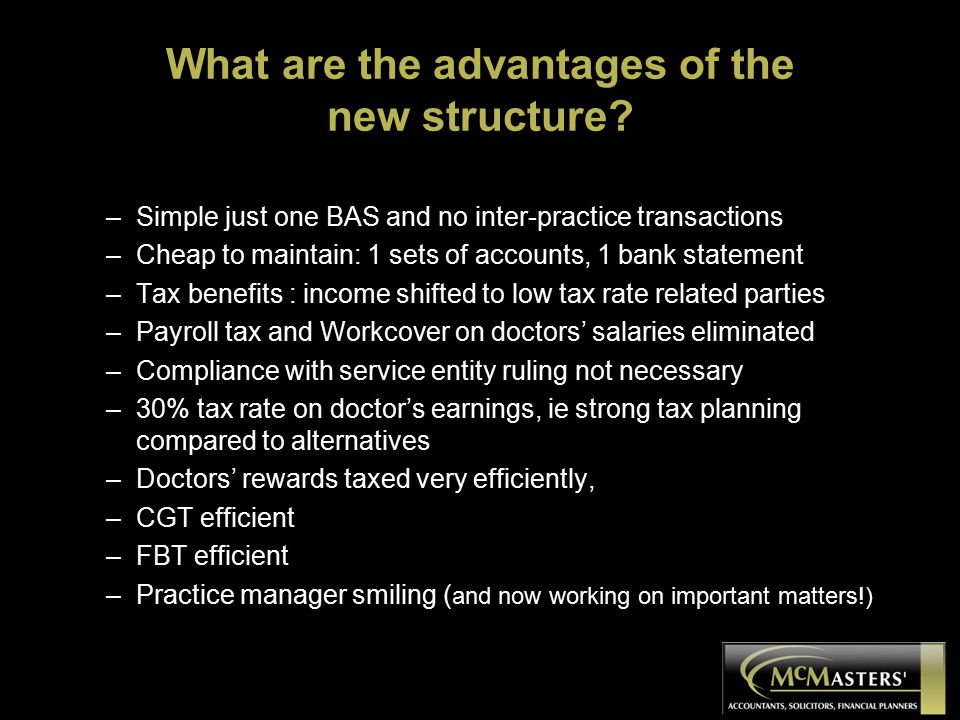 What are the advantages of the new structure? –Simple just one BAS and no inter-practice transactions –Cheap to maintain: 1 sets of accounts, 1 bank s