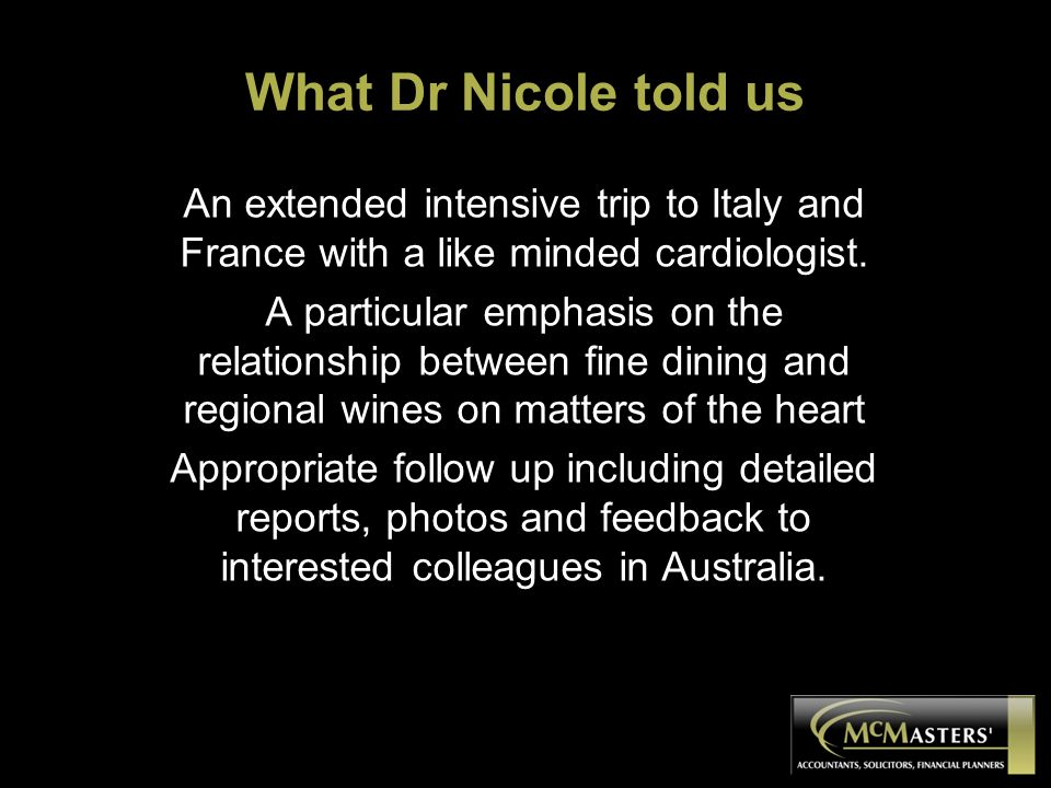 What Dr Nicole told us An extended intensive trip to Italy and France with a like minded cardiologist. A particular emphasis on the relationship betwe