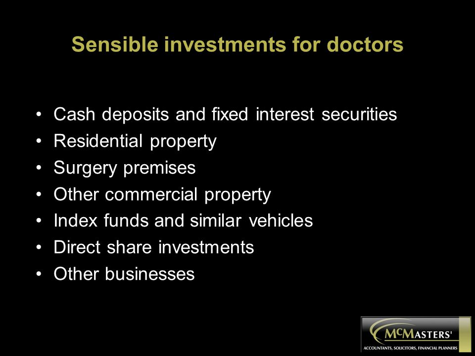 Sensible investments for doctors Cash deposits and fixed interest securities Residential property Surgery premises Other commercial property Index fun