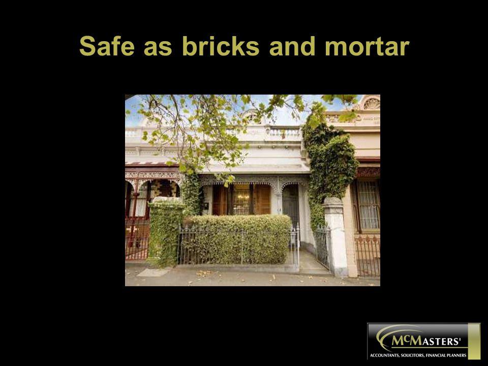 Safe as bricks and mortar