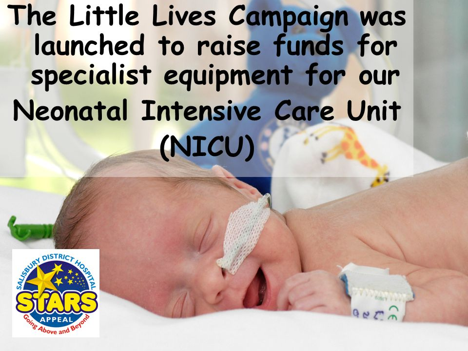 The Little Lives Campaign was launched to raise funds for specialist equipment for our Neonatal Intensive Care Unit (NICU)