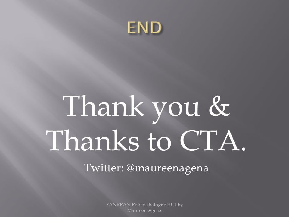Thank you & Thanks to CTA. Twitter: @maureenagena FANRPAN Policy Dialogue 2011 by Maureen Agena